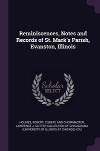 Reminiscences, Notes and Records of St. Mark's Parish, Evanston, Illinois, Robert Holmes, Lawrence J. Gutter Collection of Chicago обложка-превью