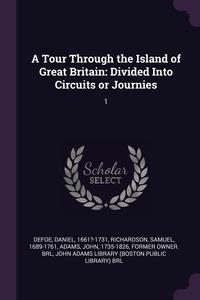 A Tour Through the Island of Great Britain: Divided Into Circuits or Journies: 1, Daniel Defoe, Samuel Richardson, John Adams обложка-превью