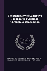 The Reliability of Subjective Probabilities Obtained Through Decomposition, H Ravinder, Sloan School of Management, Don N Kleinmuntz обложка-превью