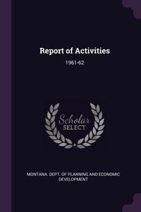 Report of Activities: 1961-62, Montana. Dept. of Planning and Economic обложка-превью