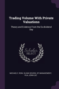 Trading Volume With Private Valuations: Theory and Evidence From the Ex-dividend Day, Roni Michaely, Sloan School of Management, Jean-Luc Vila обложка-превью