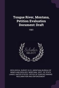 Tongue River, Montana, Petition Evaluation Document: Draft: 1981, Geological Survey (U.S.), Montana Bureau of Mines and Geology, Montana. Dept. of State Lands обложка-превью