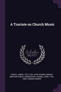 A Tractate on Church Music, James Peirce, John Adams Library (Boston Public Librar, John Adams обложка-превью