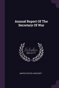 Annual Report Of The Secretary Of War, United States. War Dept обложка-превью