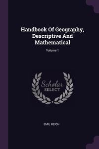 Handbook Of Geography, Descriptive And Mathematical; Volume 1, Emil Reich обложка-превью
