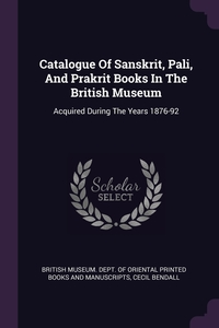 Catalogue Of Sanskrit, Pali, And Prakrit Books In The British Museum: Acquired During The Years 1876-92, British Museum. Dept. of Oriental Printe, Cecil Bendall обложка-превью