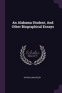 An Alabama Student, And Other Biographical Essays, Sir William Osler обложка-превью