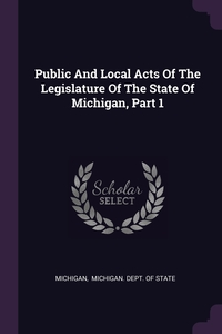 Public And Local Acts Of The Legislature Of The State Of Michigan, Part 1, Michigan, Michigan. Dept. of State обложка-превью