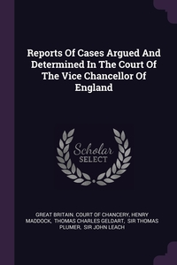 Reports Of Cases Argued And Determined In The Court Of The Vice Chancellor Of England, Great Britain. Court of Chancery, Henry Maddock, Thomas Charles Geldart обложка-превью