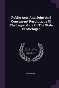 Public Acts And Joint And Concurrent Resolutions Of The Legislature Of The State Of Michigan, Michigan обложка-превью