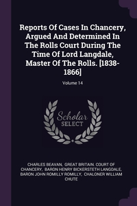 Reports Of Cases In Chancery, Argued And Determined In The Rolls Court During The Time Of Lord Langdale, Master Of The Rolls. [1838-1866]; Volume 14, Charles Beavan, Great Britain. Court of Chancery, Baron Henry Bickersteth Langdale обложка-превью