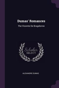 Dumas' Romances: The Vicomte De Bragelonne, Александр Дюма обложка-превью
