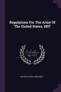 Regulations For The Army Of The United States, 1857, United States. War Dept обложка-превью