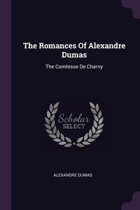 The Romances Of Alexandre Dumas: The Comtesse De Charny, Александр Дюма обложка-превью