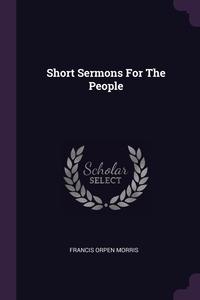 Short Sermons For The People, Francis Orpen Morris обложка-превью