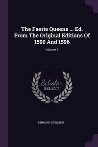 The Faerie Queene ... Ed. From The Original Editions Of 1590 And 1596; Volume 5, Spenser Edmund обложка-превью