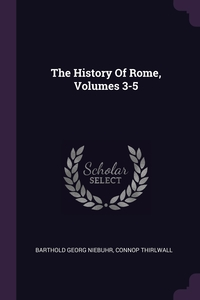 The History Of Rome, Volumes 3-5, Barthold Georg Niebuhr, Connop Thirlwall обложка-превью