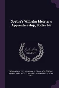 Goethe's Wilhelm Meister's Apprenticeship, Books 1-6, Thomas Carlyle, И. В. Гёте, Johann Karl August Mus?us обложка-превью