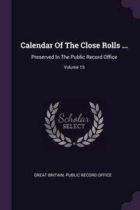 Calendar Of The Close Rolls ...: Preserved In The Public Record Office; Volume 15, Great Britain. Public Record Office обложка-превью