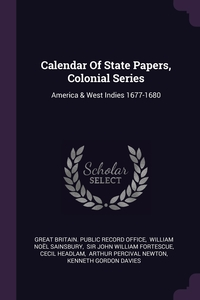 Calendar Of State Papers, Colonial Series: America & West Indies 1677-1680, Great Britain. Public Record Office, William Noel Sainsbury, Sir John William Fortescue обложка-превью