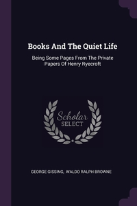 Books And The Quiet Life: Being Some Pages From The Private Papers Of Henry Ryecroft, Gissing George, Waldo Ralph Browne обложка-превью