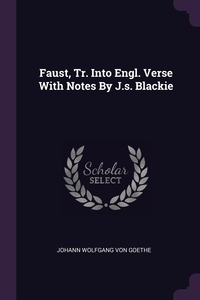 Faust, Tr. Into Engl. Verse With Notes By J.s. Blackie, И. В. Гёте обложка-превью