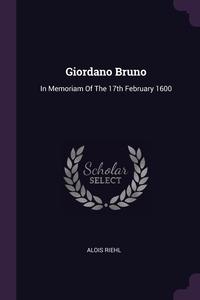 Giordano Bruno: In Memoriam Of The 17th February 1600, Alois Riehl обложка-превью