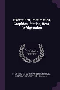 Hydraulics, Pneumatics, Graphical Statics, Heat, Refrigeration, International Correspondence Schools, International Textbook Company обложка-превью