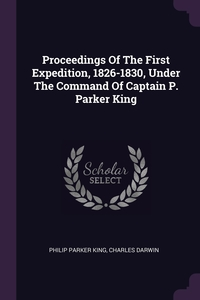 Proceedings Of The First Expedition, 1826-1830, Under The Command Of Captain P. Parker King, Philip Parker King, Charles Darwin обложка-превью
