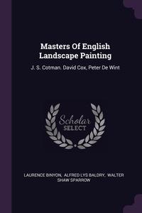 Masters Of English Landscape Painting: J. S. Cotman. David Cox, Peter De Wint, Laurence Binyon, Alfred Lys Baldry, Walter Shaw Sparrow обложка-превью