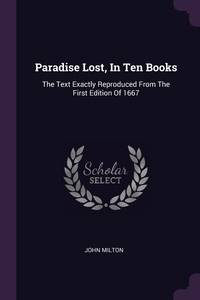 Paradise Lost, In Ten Books: The Text Exactly Reproduced From The First Edition Of 1667, John Milton обложка-превью