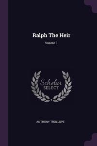 Ralph The Heir; Volume 1, Anthony Trollope обложка-превью