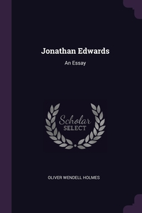 Jonathan Edwards: An Essay, Oliver Wendell Holmes обложка-превью