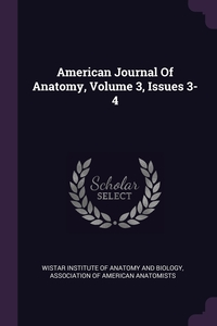 American Journal Of Anatomy, Volume 3, Issues 3-4, Wistar Institute of Anatomy and Biology, Association of American Anatomists обложка-превью