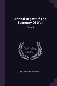 Annual Report Of The Secretary Of War; Volume 1, United States. War Dept обложка-превью