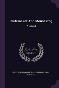 Nutcracker And Mouseking: A Legend, Ernst Theodor Amadeus Hoffmann, Carl Reinecke обложка-превью