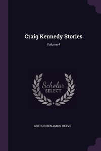 Craig Kennedy Stories; Volume 4, Arthur Benjamin Reeve обложка-превью