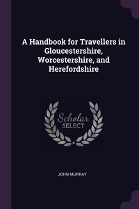 A Handbook for Travellers in Gloucestershire, Worcestershire, and Herefordshire, John Murray обложка-превью