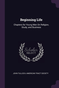 Beginning Life: Chapters for Young Men On Religion, Study, and Business, John Tulloch, American Tract Society обложка-превью