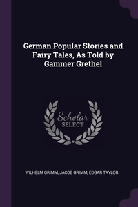 German Popular Stories and Fairy Tales, As Told by Gammer Grethel, Wilhelm Grimm, Jacob Grimm, Edgar Taylor обложка-превью