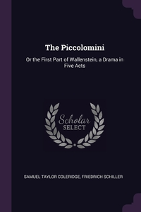 The Piccolomini: Or the First Part of Wallenstein, a Drama in Five Acts, Samuel Taylor Coleridge, Schiller Friedrich обложка-превью