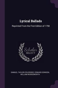 Lyrical Ballads: Reprinted From the First Edition of 1798, Samuel Taylor Coleridge, Dowden Edward, William Wordsworth обложка-превью