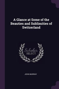 A Glance at Some of the Beauties and Sublimities of Switzerland, John Murray обложка-превью
