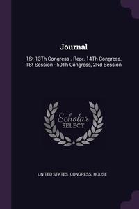 Journal: 1St-13Th Congress . Repr. 14Th Congress, 1St Session - 50Th Congress, 2Nd Session, United States. Congress. House обложка-превью