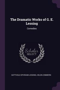 The Dramatic Works of G. E. Lessing: Comedies, Gotthold Ephraim Lessing, Helen Zimmern обложка-превью