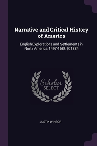 Narrative and Critical History of America: English Explorations and Settlements in North America, 1497-1689. [C1884, Justin Winsor обложка-превью