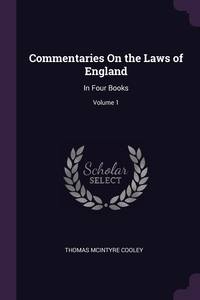 Commentaries On the Laws of England: In Four Books; Volume 1, Thomas McIntyre Cooley обложка-превью