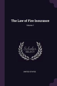 The Law of Fire Insurance; Volume 1, United States обложка-превью