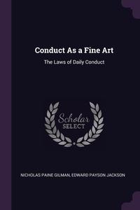 Conduct As a Fine Art: The Laws of Daily Conduct, Nicholas Paine Gilman, Edward Payson Jackson обложка-превью
