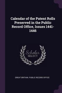 Calendar of the Patent Rolls Preserved in the Public Record Office, Issues 1441-1446, Great Britain. Public Record Office обложка-превью